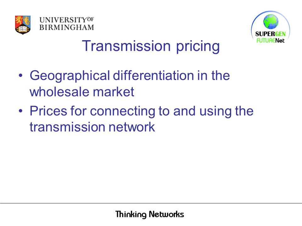 Transmission pricing Geographical differentiation in the wholesale market Prices for connecting to and using the transmission network
