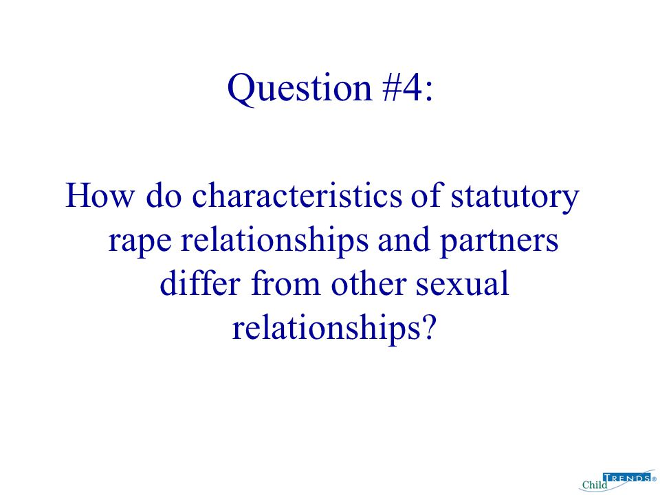 Question #4: How do characteristics of statutory rape relationships and partners differ from other sexual relationships?