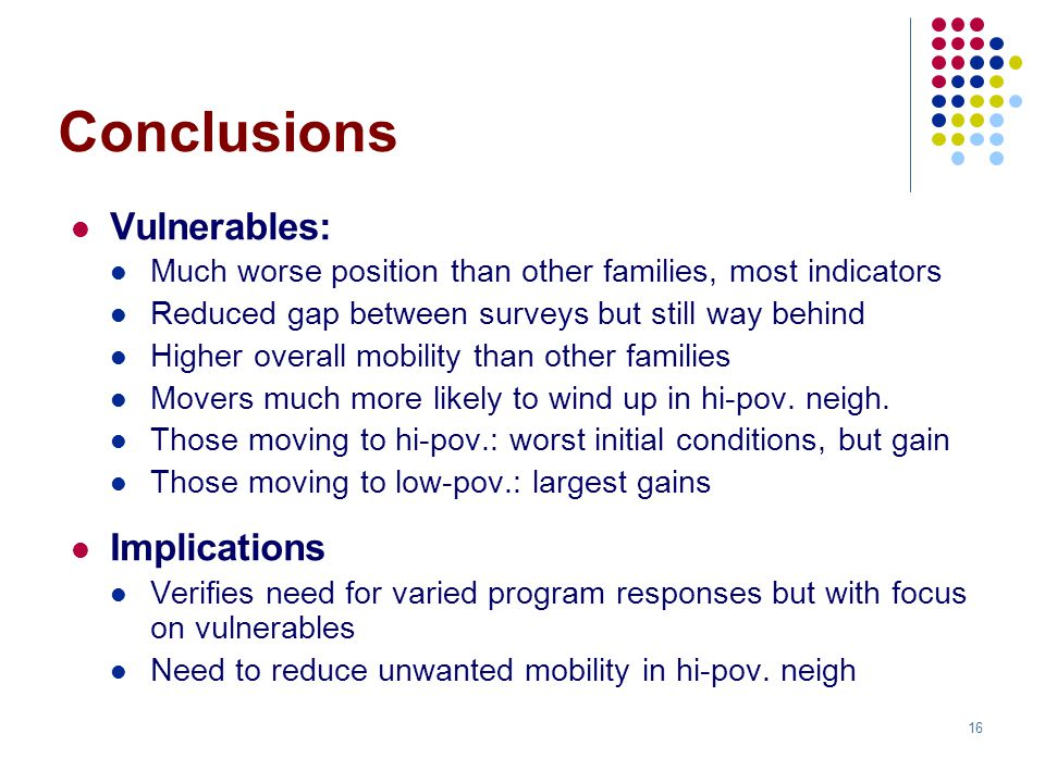 16 Conclusions Vulnerables: Much worse position than other families, most indicators Reduced gap between surveys but still way behind Higher overall m