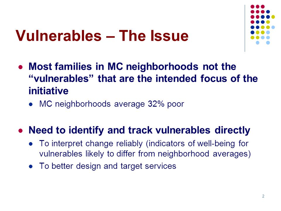 3 This briefing Recognize need to define tiers of vulnerability Groups along a continuum, most to least vulnerable All need some help – differences in extent and method of assistance Questions addressed Does wellbeing of these groups differ significantly.