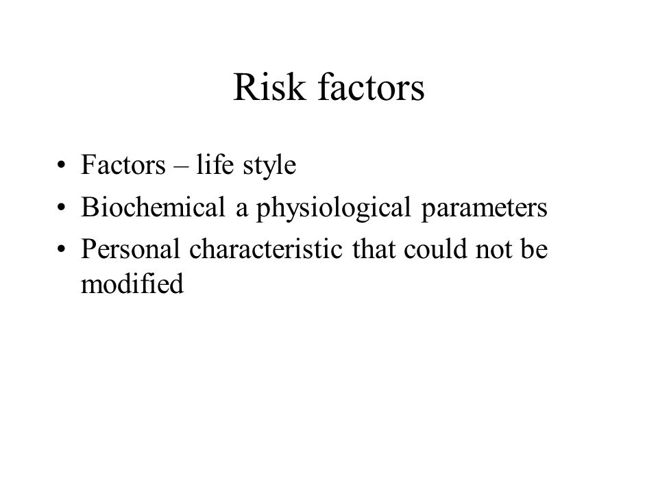Risk factors – life style Nutrition with excessive intake of saturated fats, cholesterol, energy Smoking Excessive intake of alcohol Insufficient physical activity