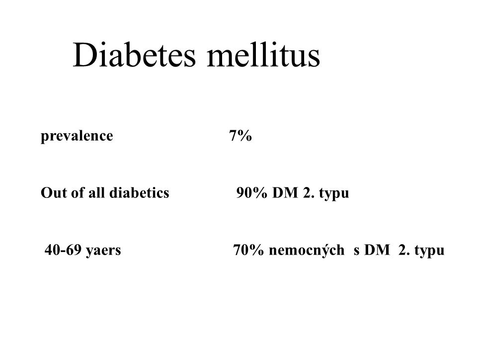 Diabetes mellitus prevalence 7% Out of all diabetics 90% DM 2.