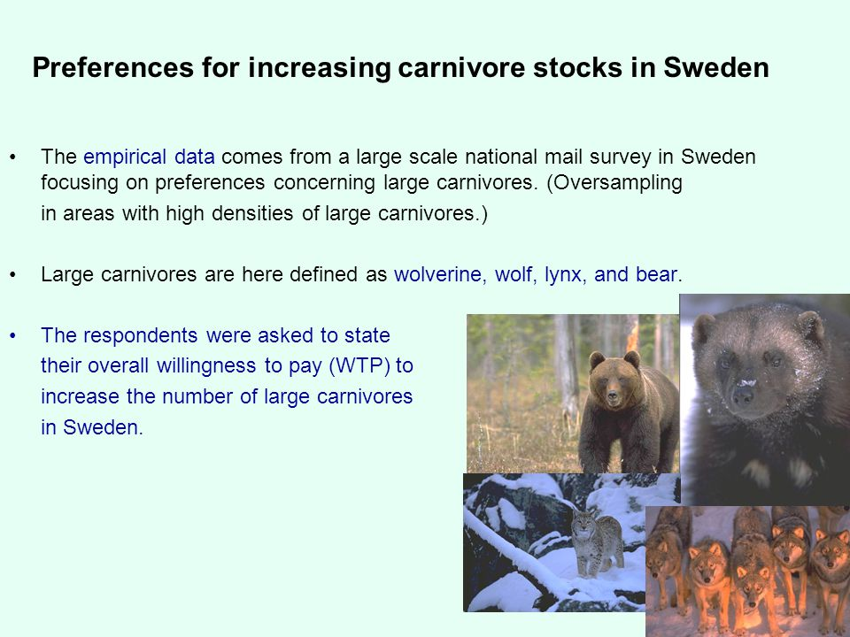 Swedish University of Agricultural Sciences Department of Forest Economics Preferences for increasing carnivore stocks in Sweden The empirical data comes from a large scale national mail survey in Sweden focusing on preferences concerning large carnivores.