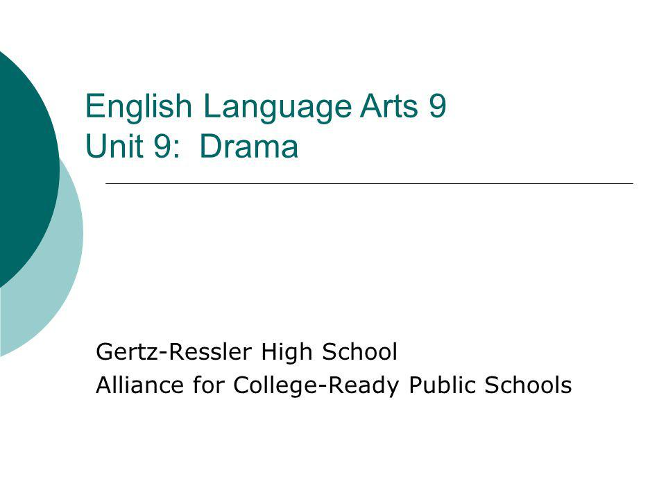 English Language Arts 9 Unit 9: Drama Gertz-Ressler High School Alliance for College-Ready Public Schools