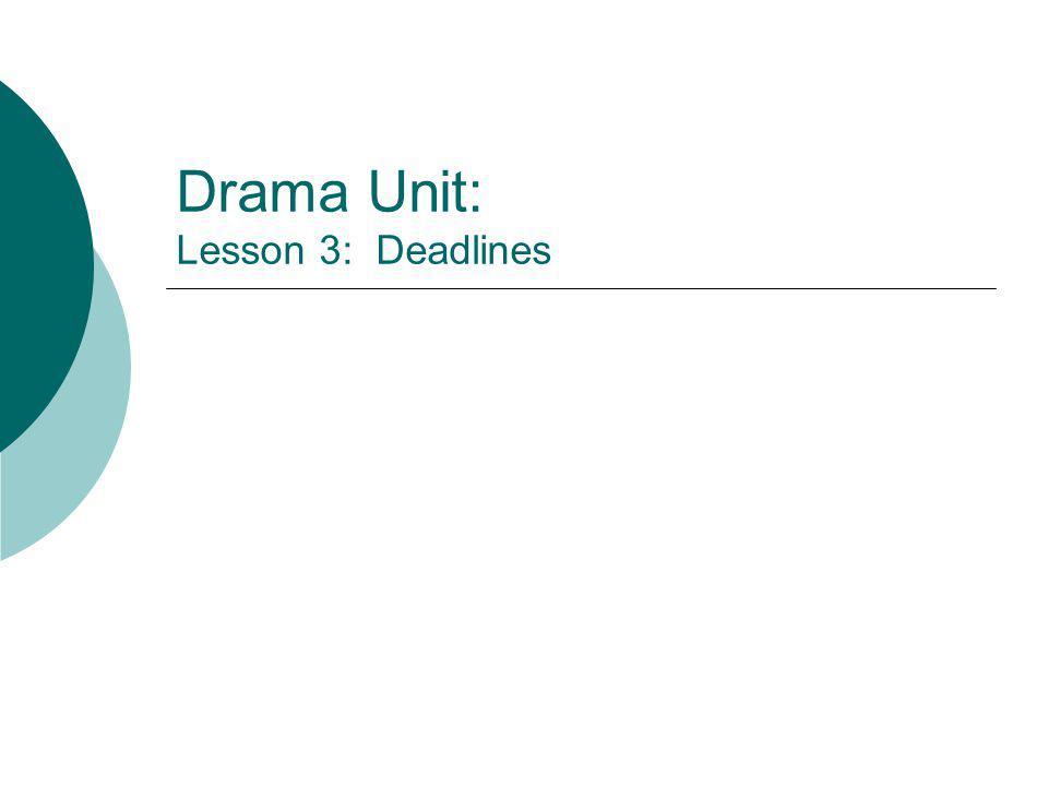 Drama Unit: Lesson 3: Deadlines
