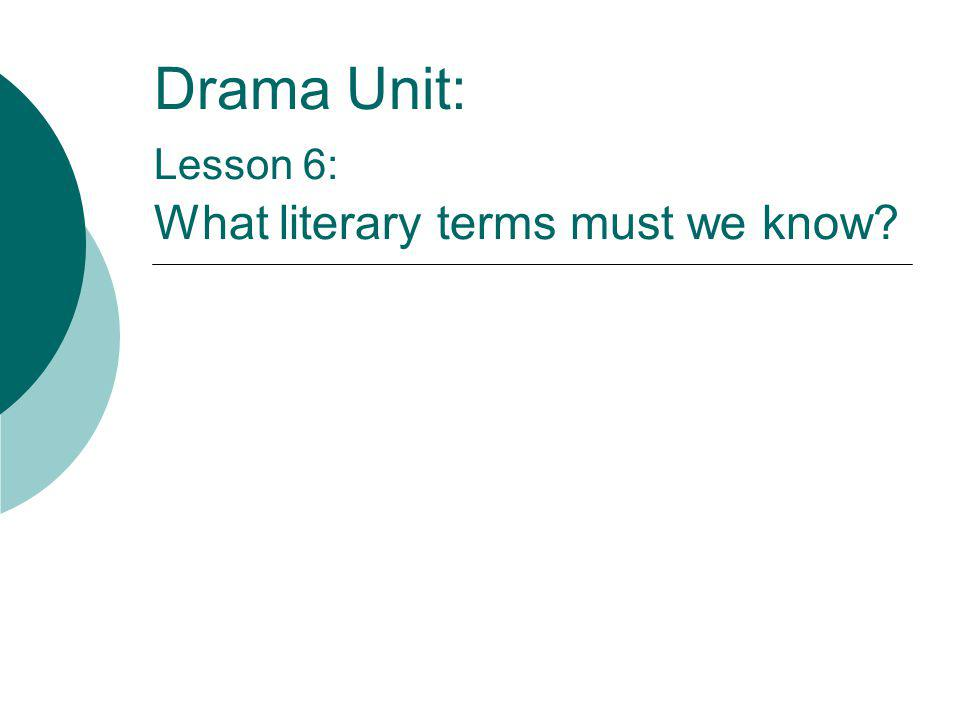 Drama Unit: Lesson 6: What literary terms must we know?