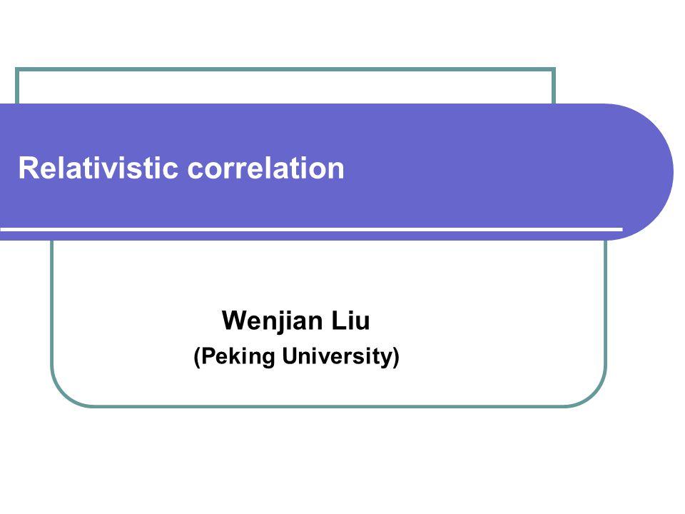Relativistic correlation Wenjian Liu (Peking University)