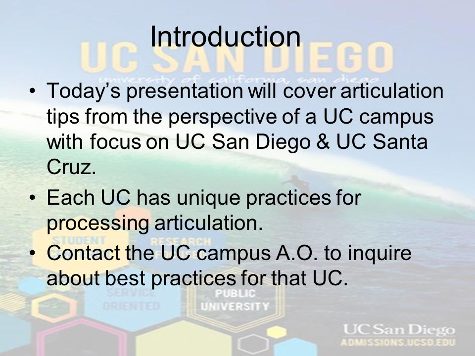 Introduction Today's presentation will cover articulation tips from the perspective of a UC campus with focus on UC San Diego & UC Santa Cruz.
