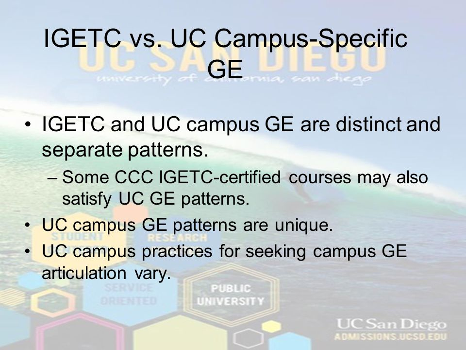 IGETC vs.UC Campus-Specific GE IGETC and UC campus GE are distinct and separate patterns.