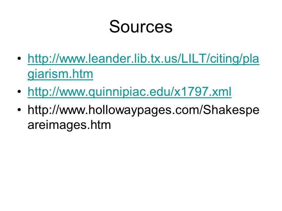 Sources http://www.leander.lib.tx.us/LILT/citing/pla giarism.htmhttp://www.leander.lib.tx.us/LILT/citing/pla giarism.htm http://www.quinnipiac.edu/x17