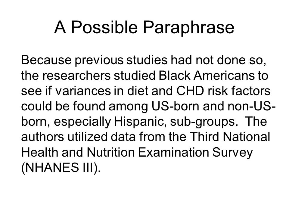 A Possible Paraphrase Because previous studies had not done so, the researchers studied Black Americans to see if variances in diet and CHD risk factors could be found among US-born and non-US- born, especially Hispanic, sub-groups.