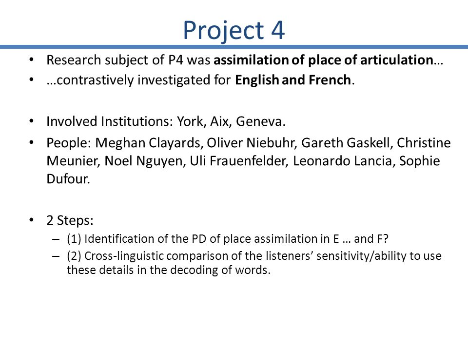 Project 4 Research subject of P4 was assimilation of place of articulation… …contrastively investigated for English and French.