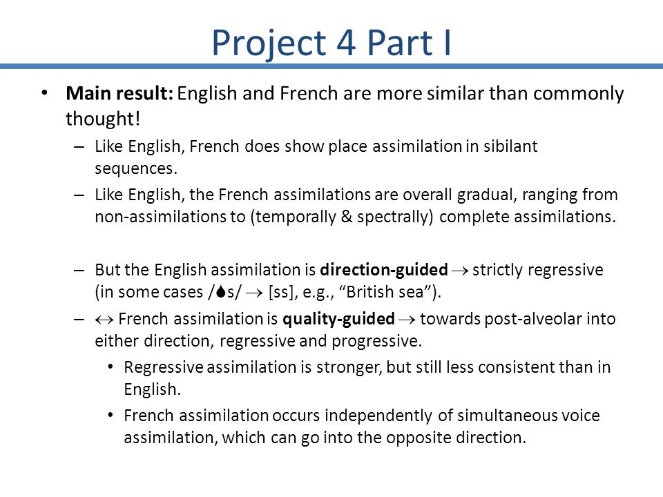 Project 4 Part I Results of duration measurements: = sibilants in a sequence have equal durations French: If there are two separable sibilant sections in a sequence, then the postalv.