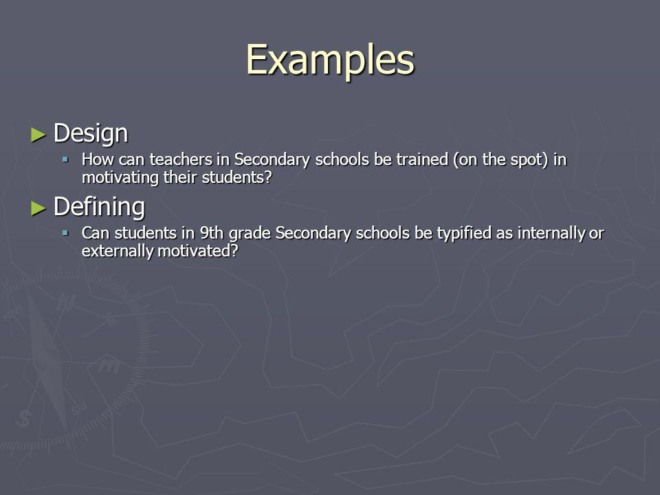 Examples ► Design  How can teachers in Secondary schools be trained (on the spot) in motivating their students.