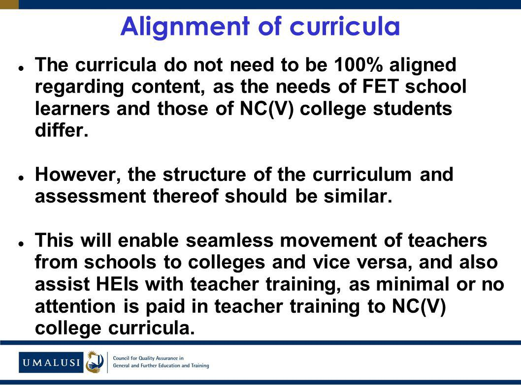 Alignment of curricula The curricula do not need to be 100% aligned regarding content, as the needs of FET school learners and those of NC(V) college students differ.