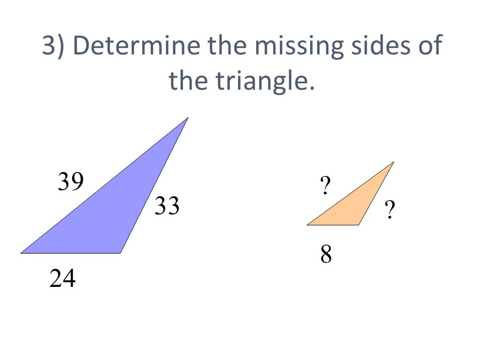 3) Determine the missing sides of the triangle. 39 24 33 8
