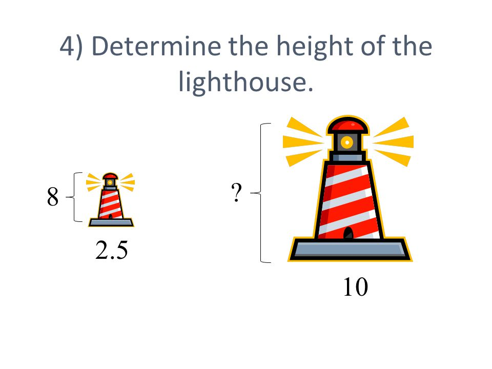 4) Determine the height of the lighthouse. 2.5 8 10