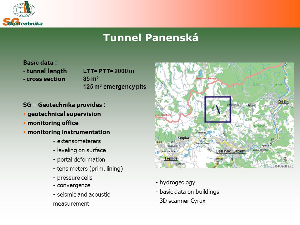 Basic data : - tunnel length LTT= PTT= 2000 m - cross section 85 m 2 125 m 2 emergency pits SG – Geotechnika provides :  geotechnical supervision  m