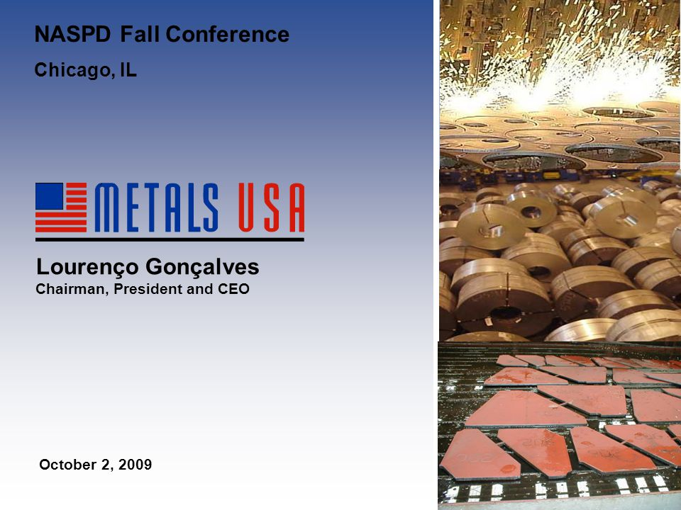 CONFIDENTIAL 0 April 11, 2005 Management Presentation Leadership in Metal Processing and Distribution Lourenço Gonçalves Chairman, President and CEO October 2, 2009 NASPD Fall Conference Chicago, IL