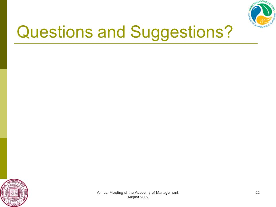 Annual Meeting of the Academy of Management, August 2009 22 Questions and Suggestions