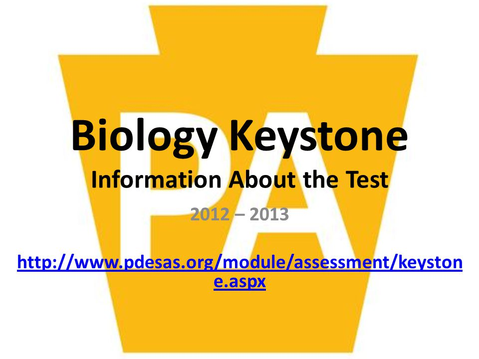 Biology Keystone Information About the Test 2012 – 2013 http://www.pdesas.org/module/assessment/keyston e.aspx