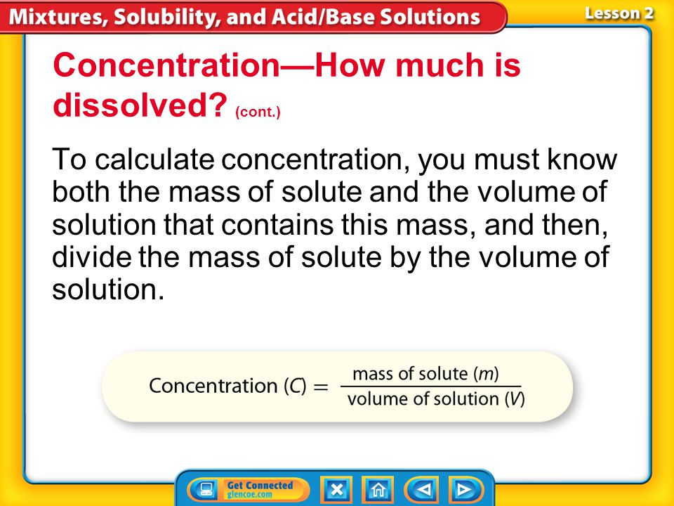 Lesson 2-5 Concentration is the amount of a *.Concentration The terms concentrated and dilute are one way to describe how much solute is dissolved in