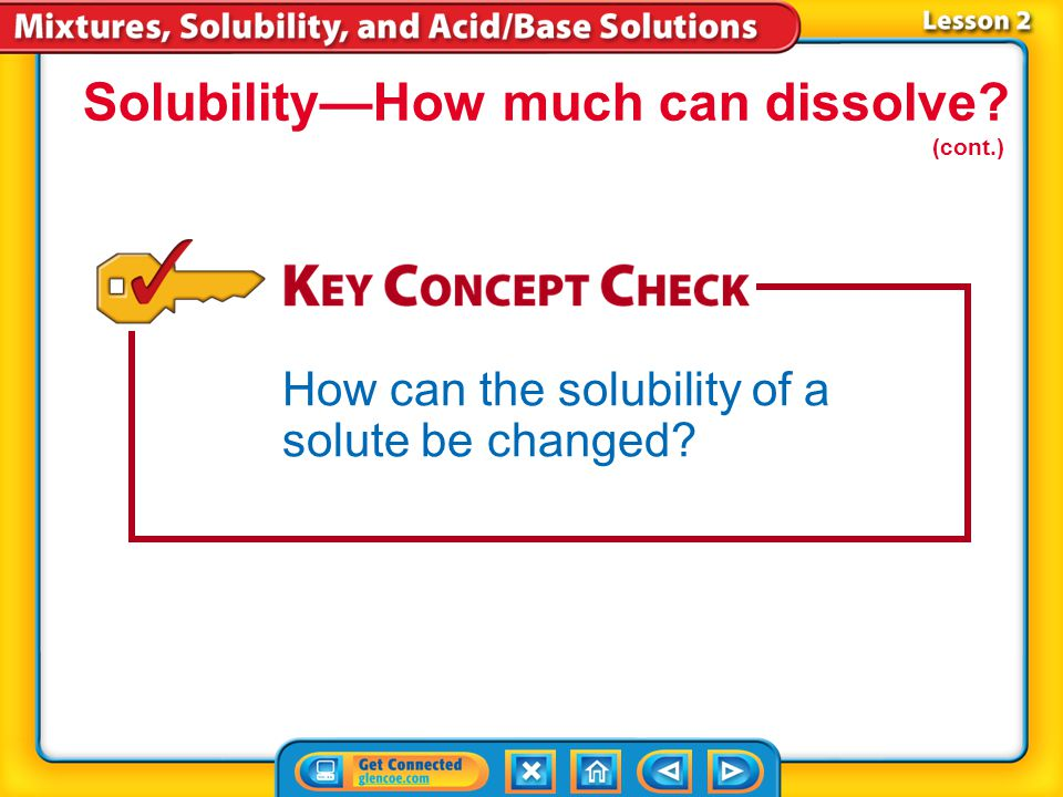 Lesson 2-6 Changing either temperature or pressure changes how much solute can dissolve in a solvent.