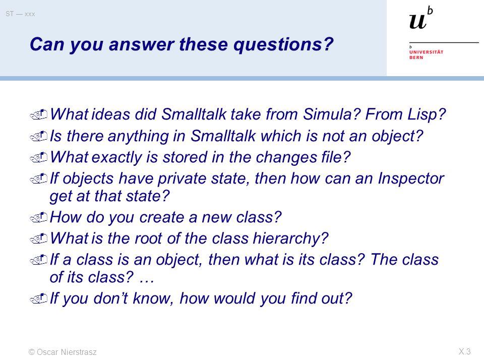 © Oscar Nierstrasz ST — xxx X.34 Can you answer these questions.