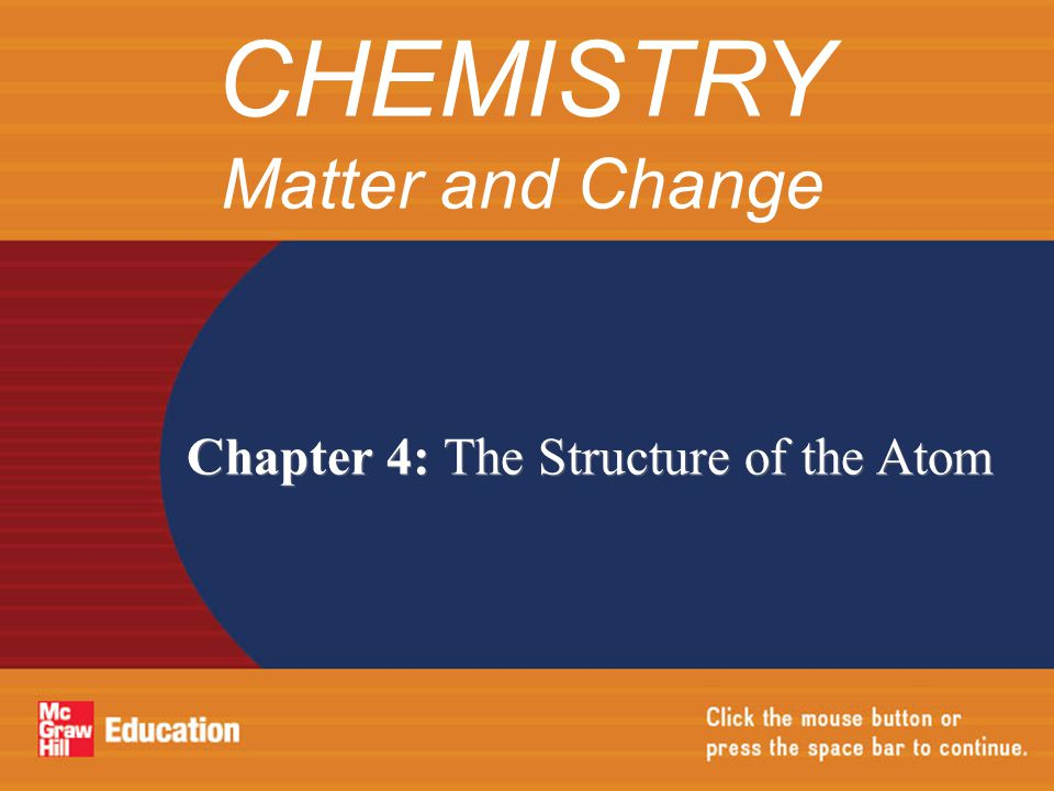 Chapter 4: The Structure of the Atom CHEMISTRY Matter and Change