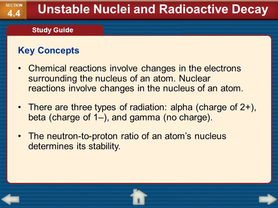Key Concepts Chemical reactions involve changes in the electrons surrounding the nucleus of an atom. Nuclear reactions involve changes in the nucleus