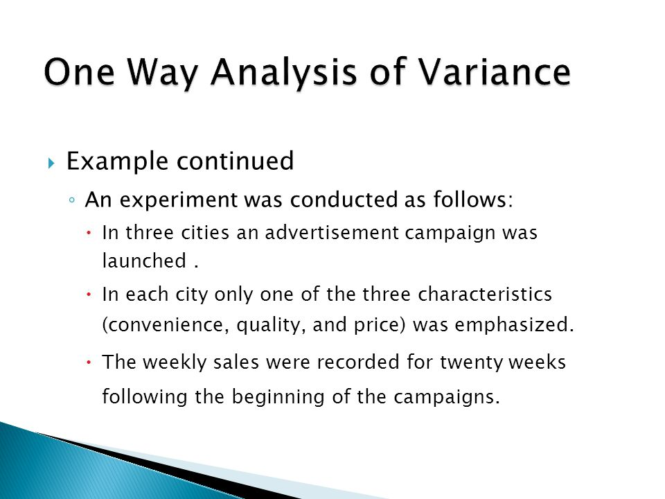  Example continued ◦ An experiment was conducted as follows:  In three cities an advertisement campaign was launched.