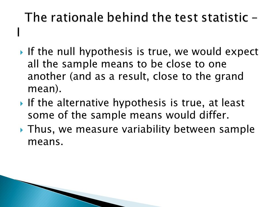  If the null hypothesis is true, we would expect all the sample means to be close to one another (and as a result, close to the grand mean).