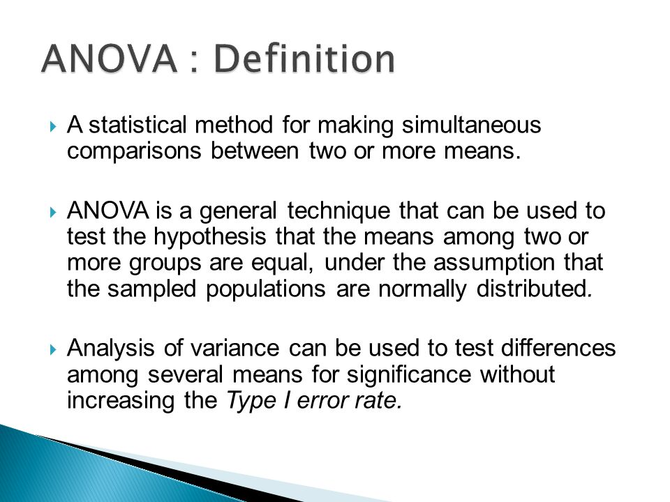  A statistical method for making simultaneous comparisons between two or more means.  ANOVA is a general technique that can be used to test the hypo