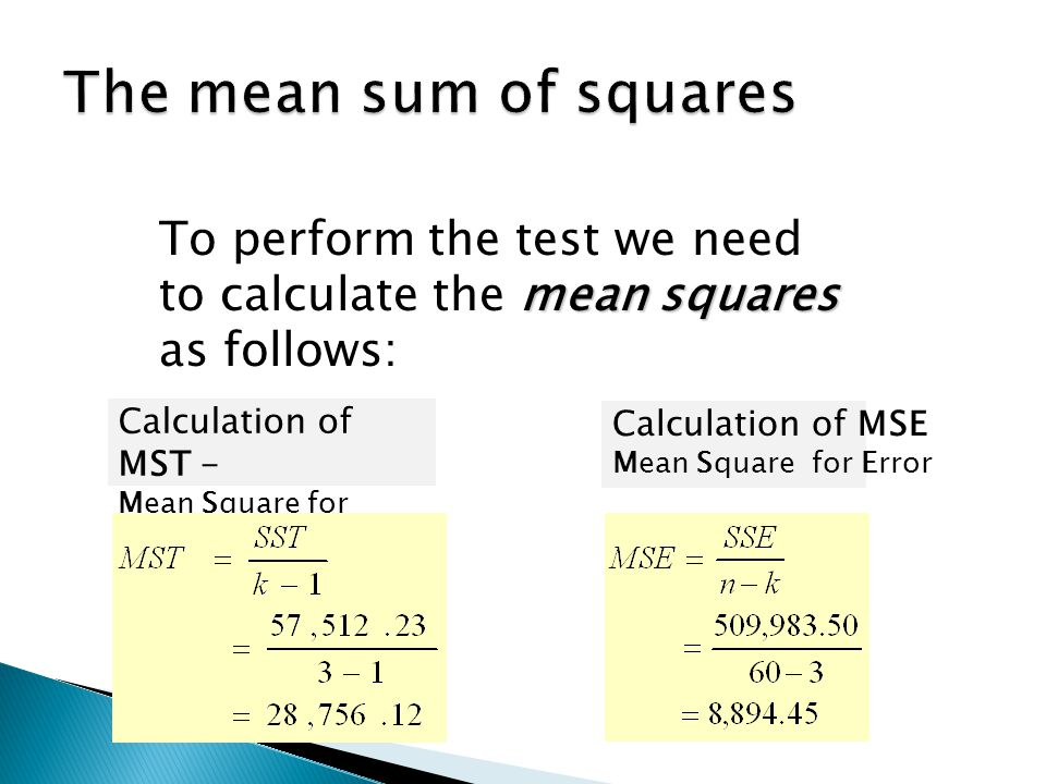 mean squares To perform the test we need to calculate the mean squares as follows: Calculation of MST - Mean Square for Treatments Calculation of MSE Mean Square for Error