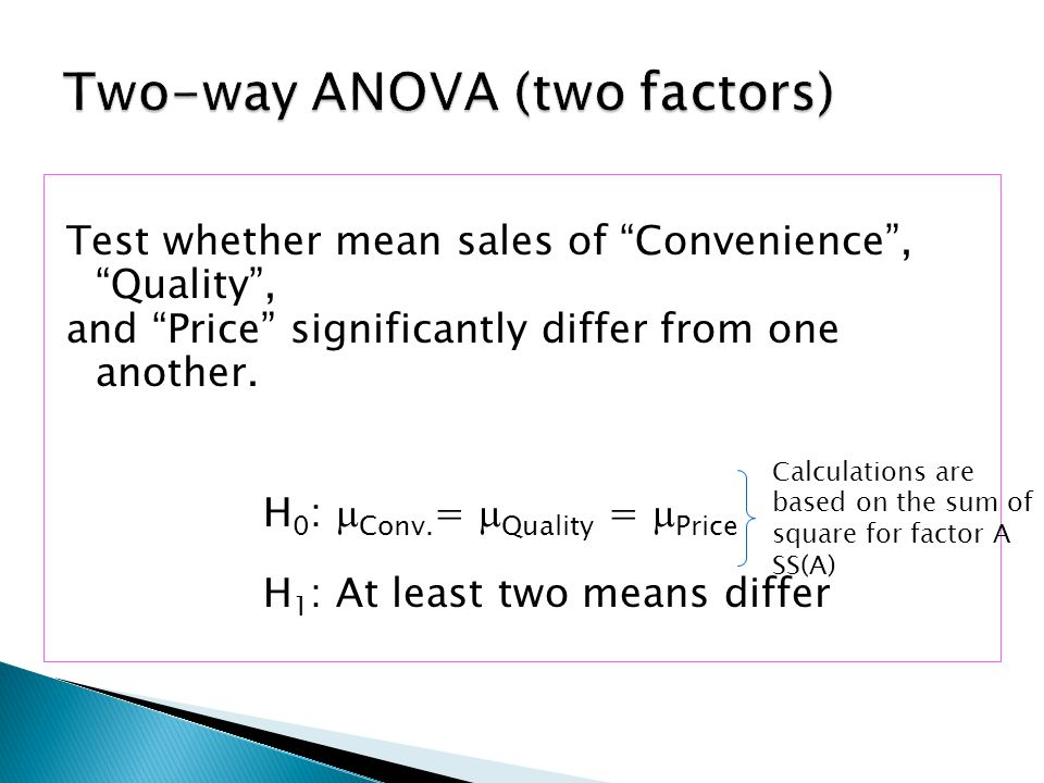 """Test whether mean sales of """"Convenience"""", """"Quality"""", and """"Price"""" significantly differ from one another. H 0 :  Conv. =  Quality =  Price H 1 : At l"""