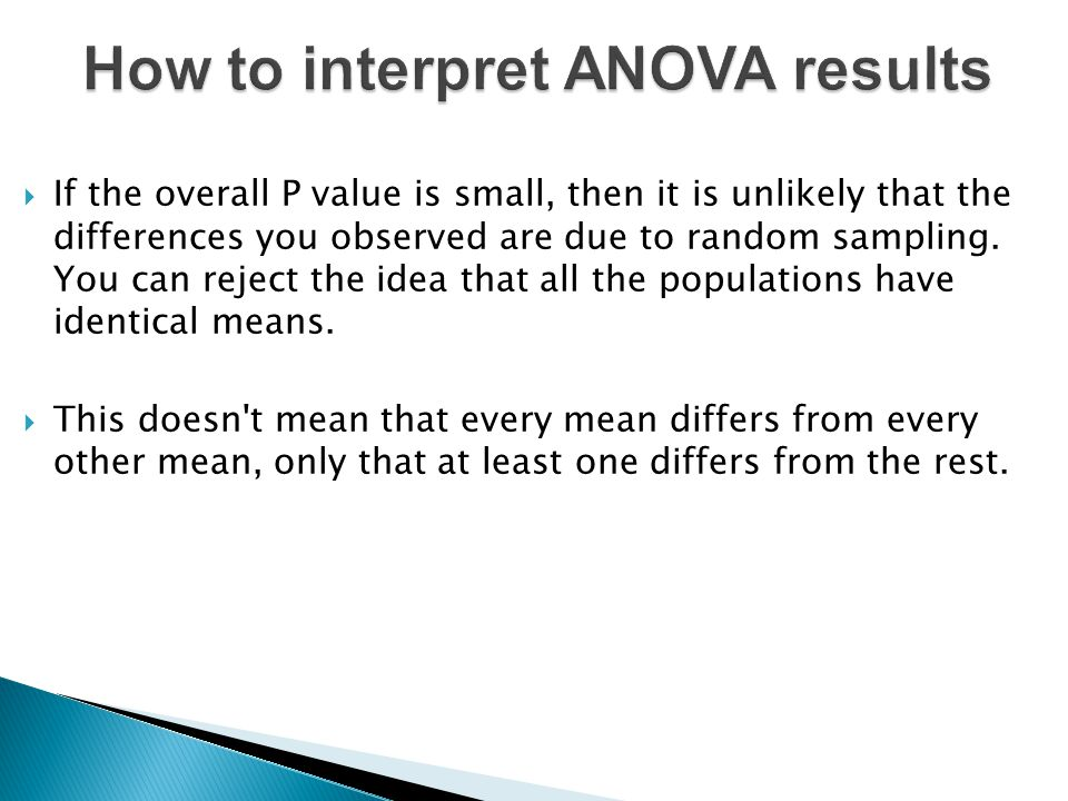  If the overall P value is small, then it is unlikely that the differences you observed are due to random sampling.