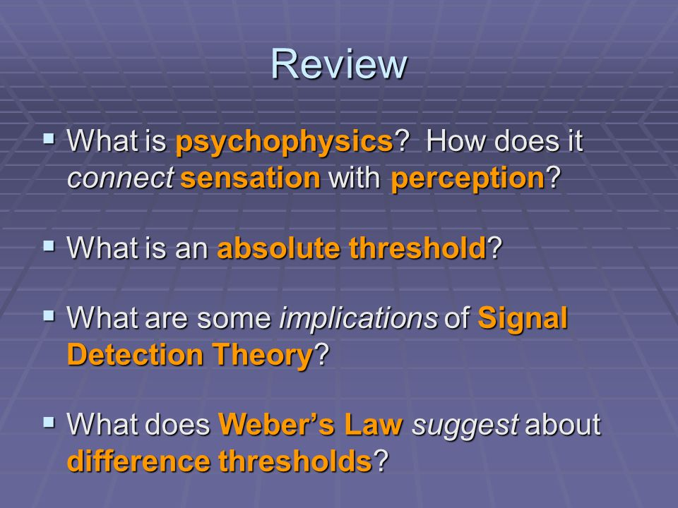 Review  What is psychophysics. How does it connect sensation with perception.