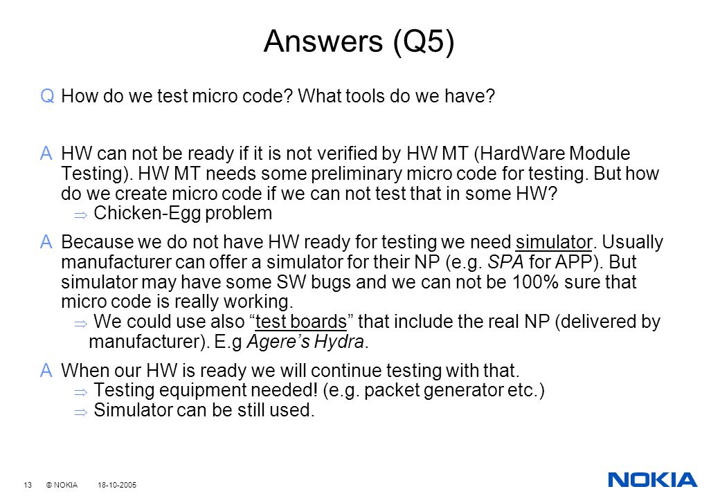 13 © NOKIA 18-10-2005 Answers (Q5) QHow do we test micro code.