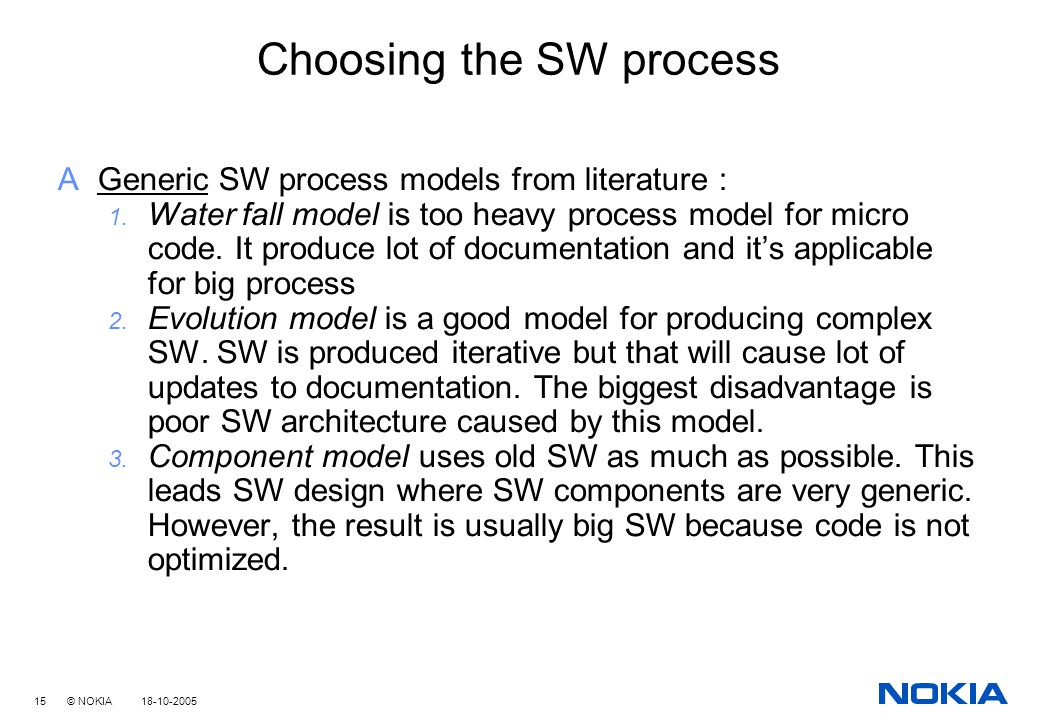 15 © NOKIA 18-10-2005 Choosing the SW process AGeneric SW process models from literature : 1.