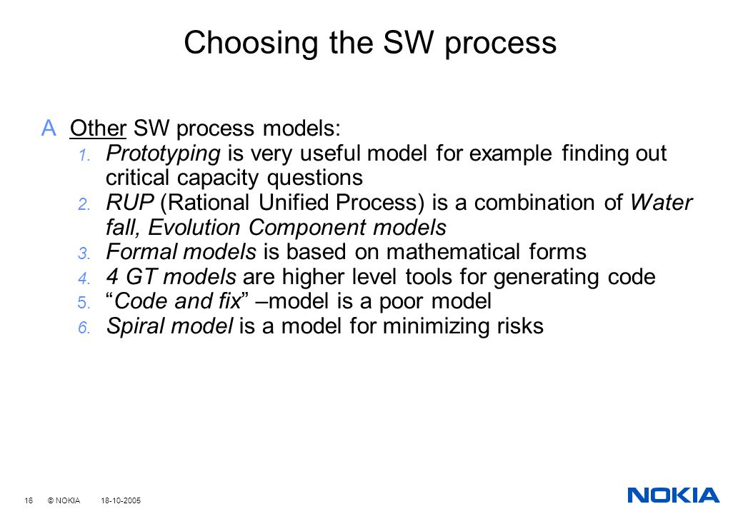 16 © NOKIA 18-10-2005 Choosing the SW process AOther SW process models: 1.