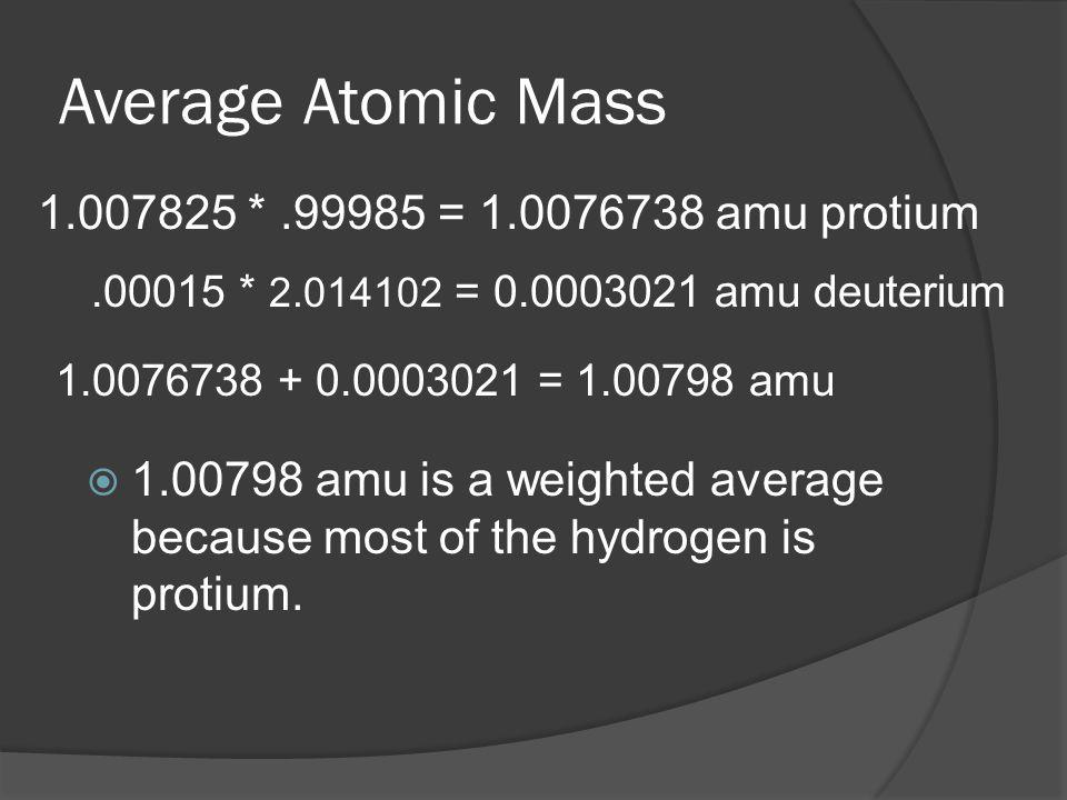 Average Atomic Mass  Multiply the masses of each isotope by its percentage.