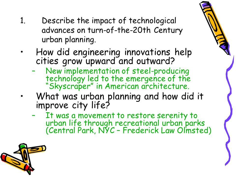 1.Describe the impact of technological advances on turn-of-the-20th Century urban planning. How did engineering innovations help cities grow upward an