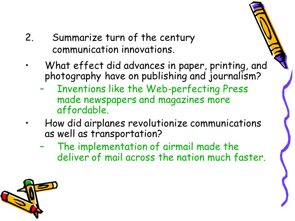 2.Summarize turn of the century communication innovations. What effect did advances in paper, printing, and photography have on publishing and journal
