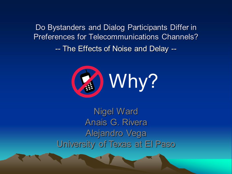 Do Bystanders and Dialog Participants Differ in Preferences for Telecommunications Channels? -- The Effects of Noise and Delay -- Nigel Ward Anais G.