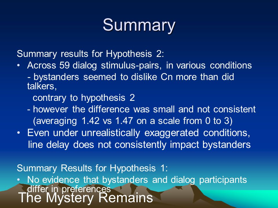 Summary Summary results for Hypothesis 2: Across 59 dialog stimulus-pairs, in various conditions - bystanders seemed to dislike Cn more than did talke