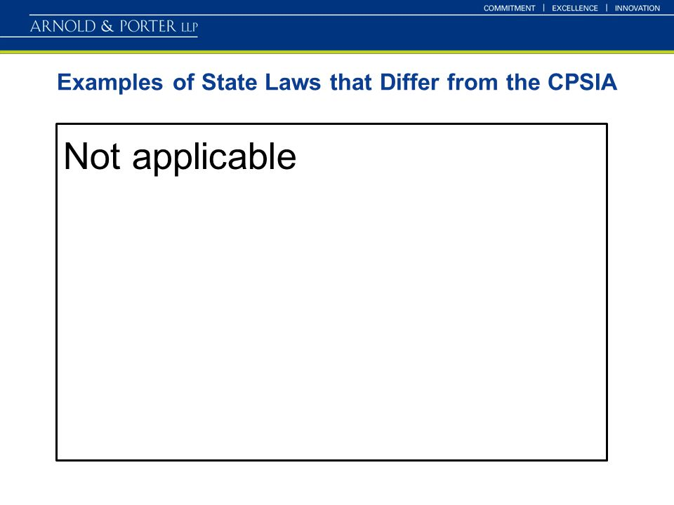 Examples of State Laws that Differ from the CPSIA Not applicable