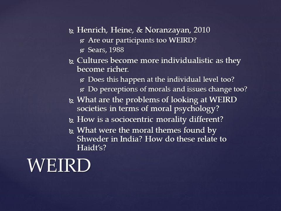  Henrich, Heine, & Noranzayan, 2010  Are our participants too WEIRD.