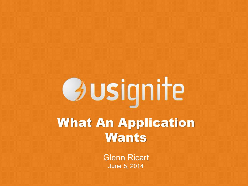What An Application Wants Glenn Ricart June 5, 2014