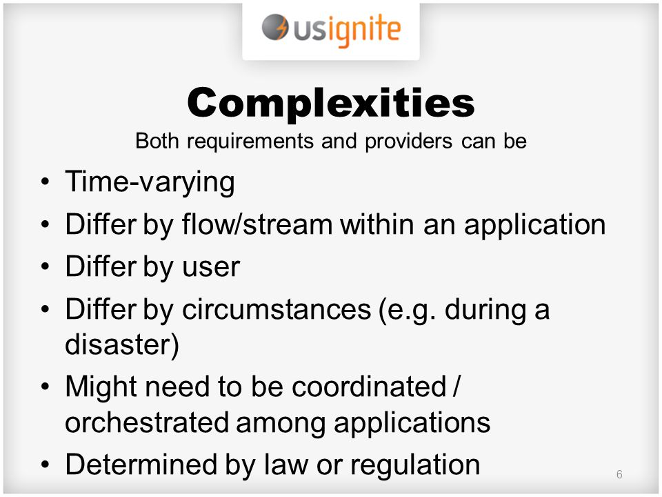 Complexities Both requirements and providers can be Time-varying Differ by flow/stream within an application Differ by user Differ by circumstances (e.g.