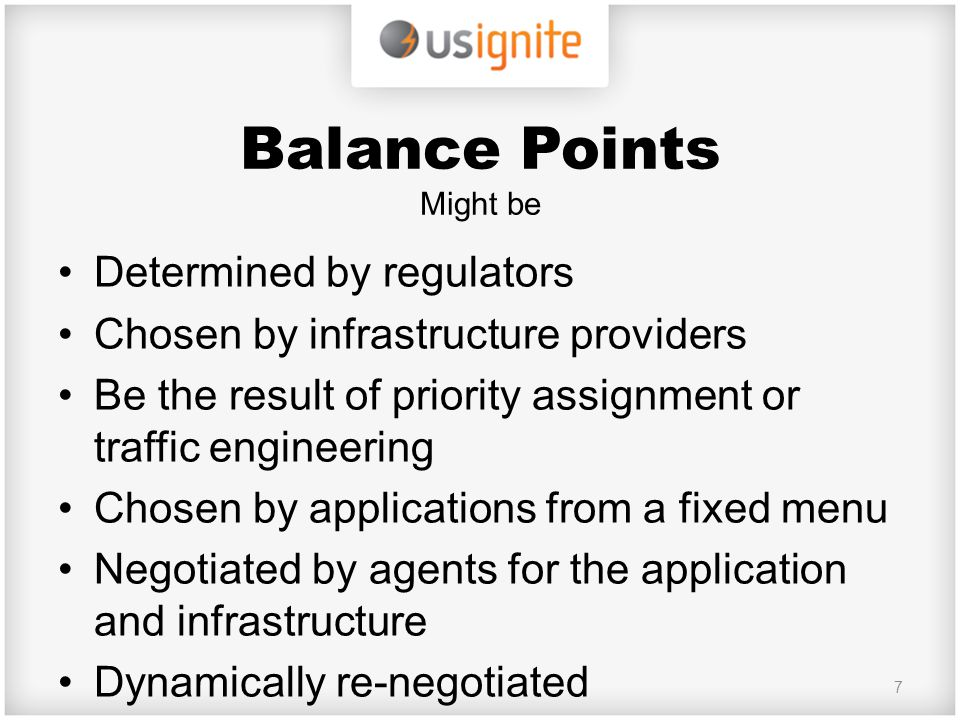 Balance Points Might be Determined by regulators Chosen by infrastructure providers Be the result of priority assignment or traffic engineering Chosen